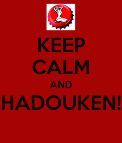 Poster: KEEP CALM AND HADOUKEN!