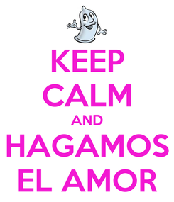 Poster: KEEP CALM AND HAGAMOS EL AMOR