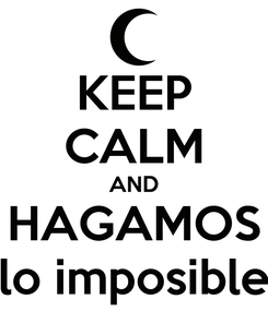 Poster: KEEP CALM AND HAGAMOS lo imposible