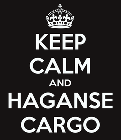 Poster: KEEP CALM AND HAGANSE CARGO