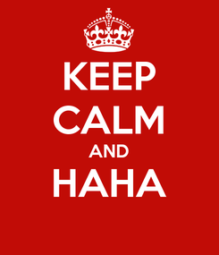Poster: KEEP CALM AND HAHA