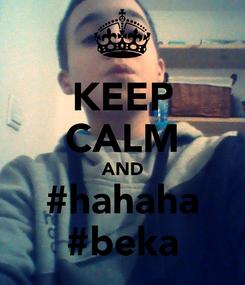Poster: KEEP CALM AND #hahaha #beka