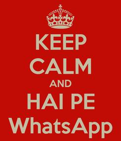 Poster: KEEP CALM AND HAI PE WhatsApp