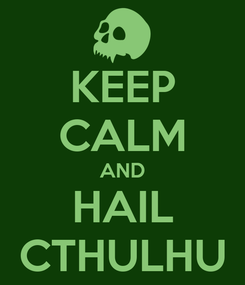 Poster: KEEP CALM AND HAIL CTHULHU