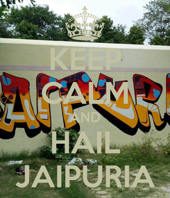 Poster: KEEP CALM AND HAIL JAIPURIA