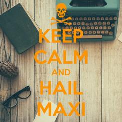 Poster: KEEP CALM AND HAIL MAXI