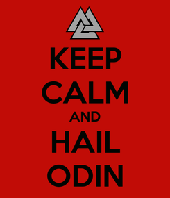 Poster: KEEP CALM AND HAIL ODIN