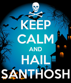 Poster: KEEP CALM AND HAIL SANTHOSH