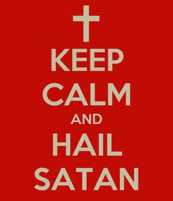 Poster: KEEP CALM AND HAIL SATAN