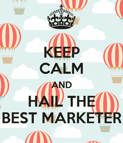 Poster: KEEP CALM AND HAIL THE BEST MARKETER