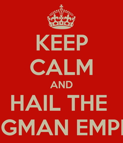 Poster: KEEP CALM AND HAIL THE  EGGMAN EMPIRE
