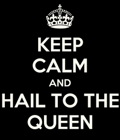 Poster: KEEP CALM AND HAIL TO THE QUEEN