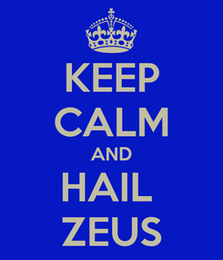 Poster: KEEP CALM AND HAIL  ZEUS