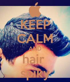 Poster: KEEP CALM AND hair  spiky