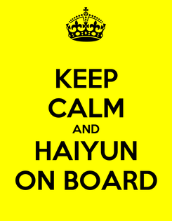 Poster: KEEP CALM AND HAIYUN ON BOARD