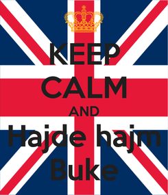 Poster: KEEP CALM AND Hajde hajm Buke