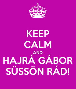 Poster: KEEP CALM AND HAJRÁ GÁBOR SÜSSÖN RÁD!