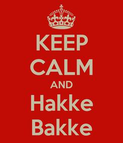 Poster: KEEP CALM AND Hakke Bakke