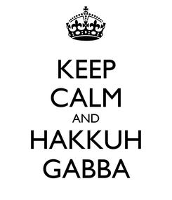 Poster: KEEP CALM AND HAKKUH GABBA