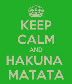 Poster: KEEP CALM AND HAKUNA  MATATA