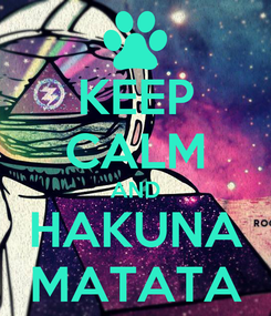 Poster: KEEP CALM AND HAKUNA MATATA