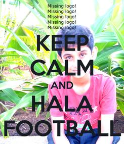 Poster: KEEP CALM AND HALA FOOTBALL