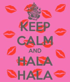 Poster: KEEP CALM AND HALA HALA