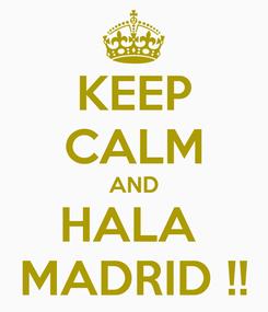 Poster: KEEP CALM AND HALA  MADRID !!