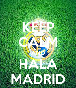 Poster: KEEP CALM AND HALA MADRID