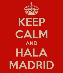 Poster: KEEP CALM AND HALA MADRID