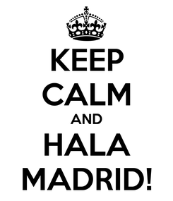 Poster: KEEP CALM AND HALA MADRID!