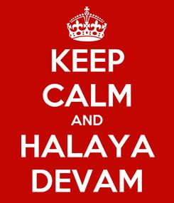 Poster: KEEP CALM AND HALAYA DEVAM