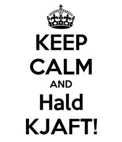 Poster: KEEP CALM AND Hald KJAFT!