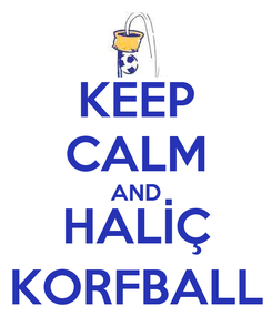 Poster: KEEP CALM AND HALİÇ KORFBALL