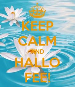 Poster: KEEP CALM AND HALLO FEE!