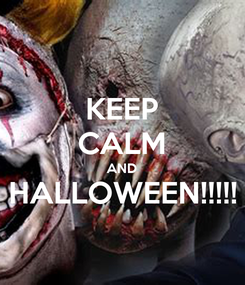 Poster: KEEP CALM AND HALLOWEEN!!!!!