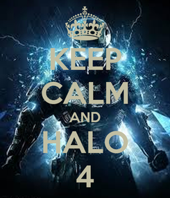 Poster: KEEP CALM AND HALO 4