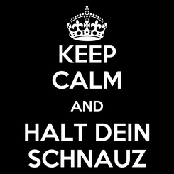 Poster: KEEP CALM AND HALT DEIN SCHNAUZ