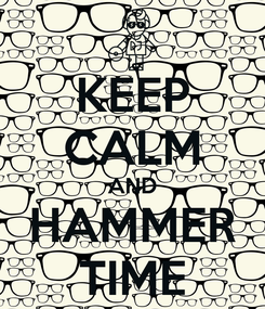 Poster: KEEP CALM AND HAMMER TIME