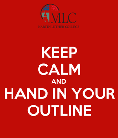 Poster: KEEP CALM AND HAND IN YOUR OUTLINE