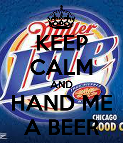 Poster: KEEP CALM AND HAND ME A BEER