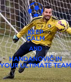 Poster: KEEP CALM AND HANDANOVIČ IN YOUR ULTIMATE TEAM