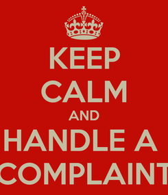 Poster: KEEP CALM AND HANDLE A  COMPLAINT