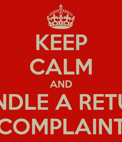 Poster: KEEP CALM AND HANDLE A RETURN COMPLAINT