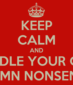 Poster: KEEP CALM AND HANDLE YOUR OWN DAMN NONSENSE