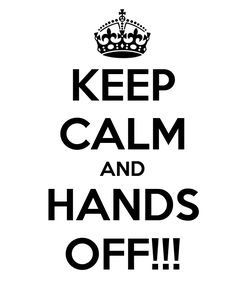 Poster: KEEP CALM AND HANDS OFF!!!