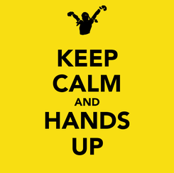 Poster: KEEP CALM AND HANDS UP