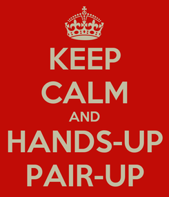 Poster: KEEP CALM AND HANDS-UP PAIR-UP