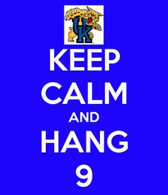 Poster: KEEP CALM AND HANG 9