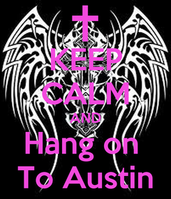 Poster: KEEP CALM AND Hang on  To Austin